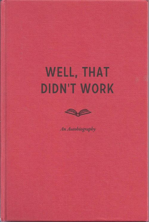 Well, That Didn't Work - An Autobiography